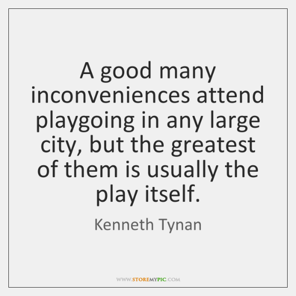 A good many inconveniences attend playgoing in any large city, but the ...