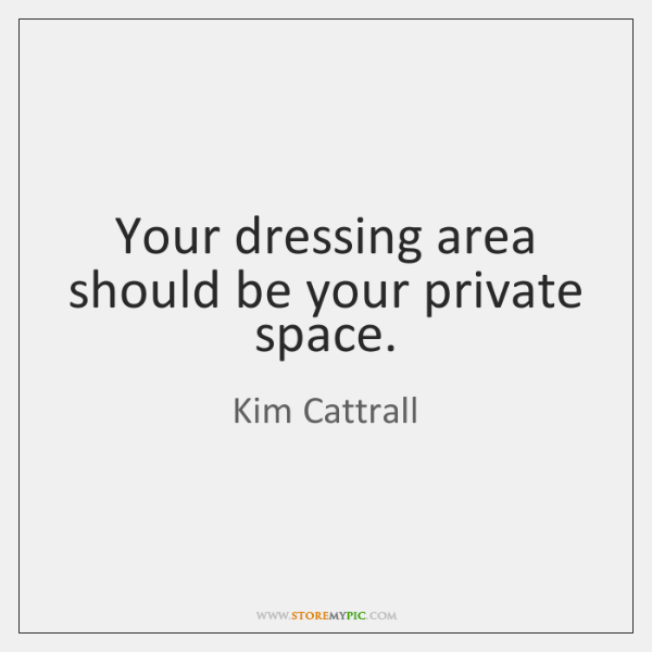 Your dressing area should be your private space.