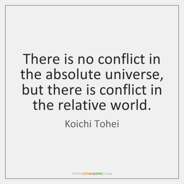 There is no conflict in the absolute universe, but there is conflict ...