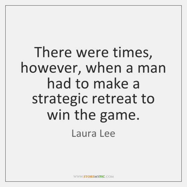 There were times, however, when a man had to make a strategic ...