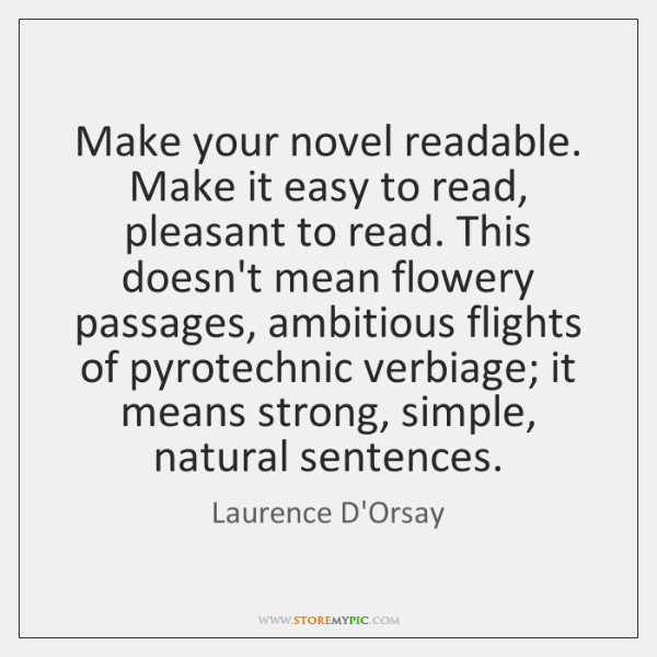 Make your novel readable. Make it easy to read, pleasant to read. ...