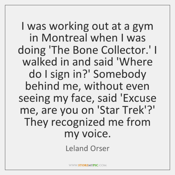 I was working out at a gym in Montreal when I was ...