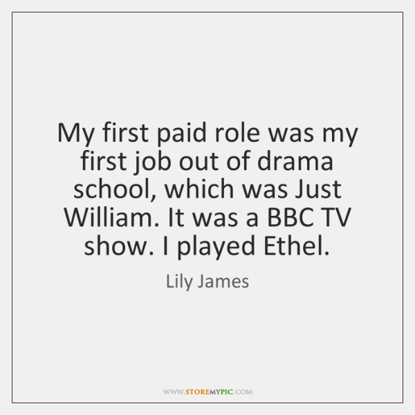 My first paid role was my first job out of drama school, ...