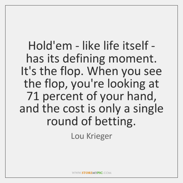 Hold'em - like life itself - has its defining moment. It's the ...