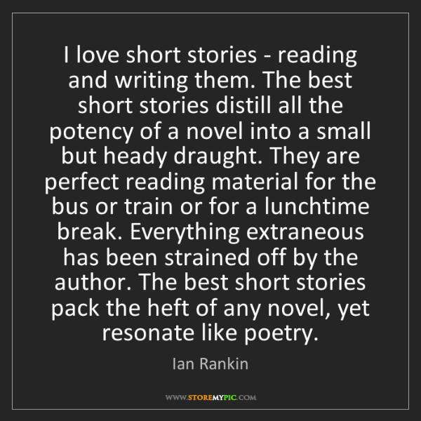 Ian Rankin: I love short stories - reading and writing them. The...