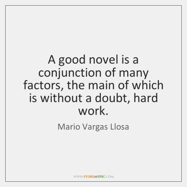 A good novel is a conjunction of many factors, the main of ...