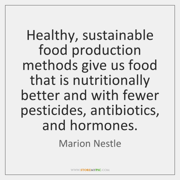 Healthy, sustainable food production methods give us food that is nutritionally better ...