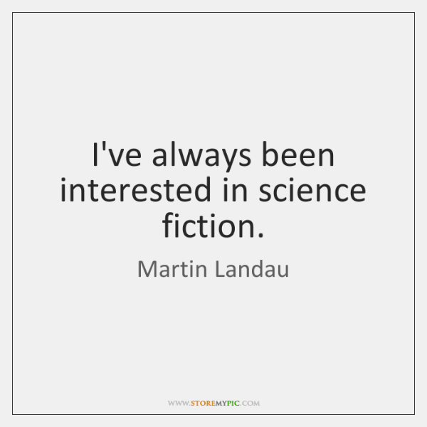 I've always been interested in science fiction.