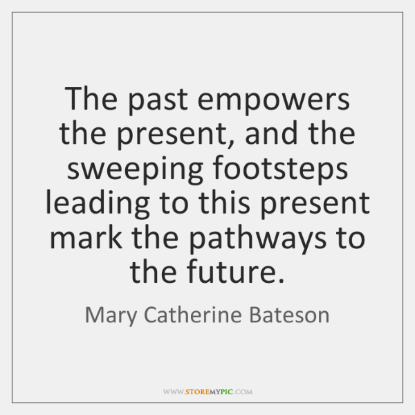 The past empowers the present, and the sweeping footsteps leading to this ...