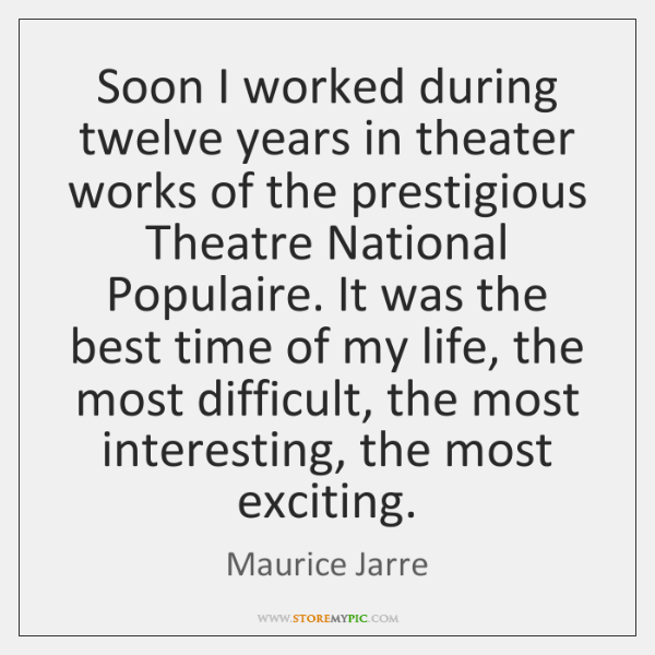 Soon I worked during twelve years in theater works of the prestigious ...