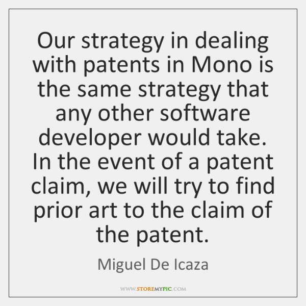 Our strategy in dealing with patents in Mono is the same strategy ...