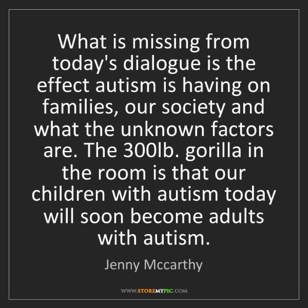 Jenny Mccarthy: What is missing from today's dialogue is the effect autism...