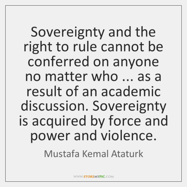 Sovereignty and the right to rule cannot be conferred on anyone no ...