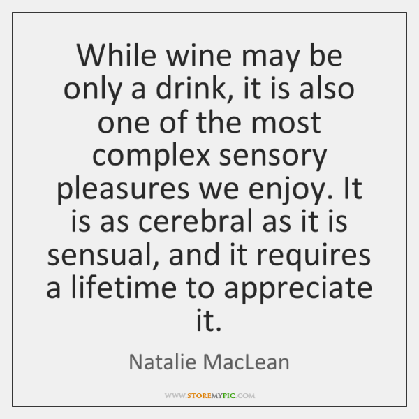 While wine may be only a drink, it is also one of ...
