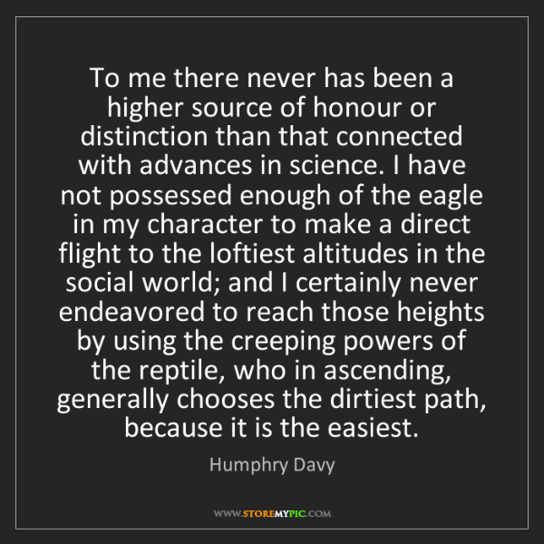 Humphry Davy: To me there never has been a higher source of honour...