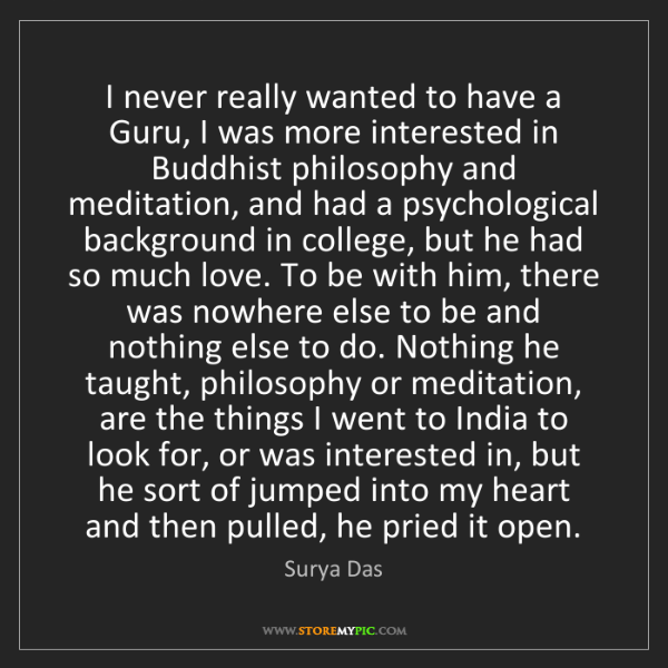 Surya Das: I never really wanted to have a Guru, I was more interested...
