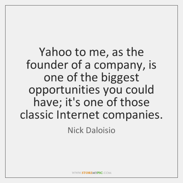 Yahoo to me, as the founder of a company, is one of ...