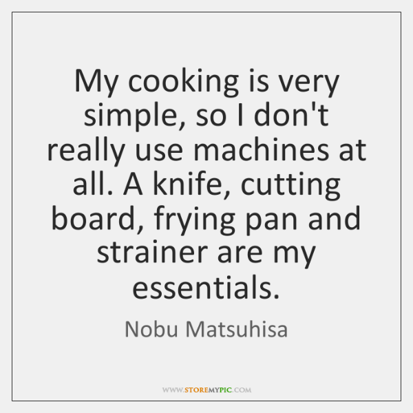 My cooking is very simple, so I don't really use machines at ...