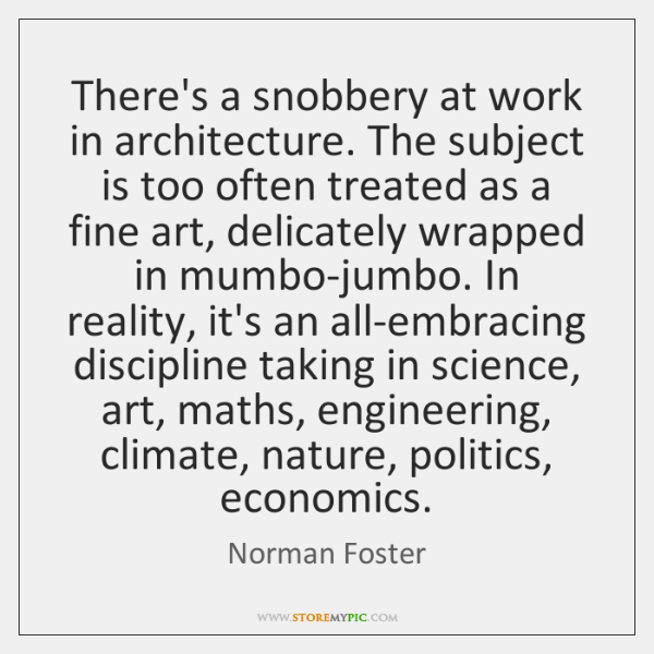 There's a snobbery at work in architecture. The subject is too often ...