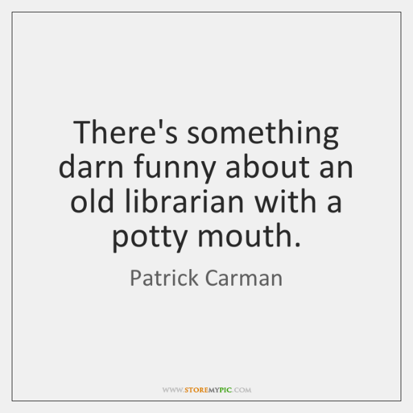 There's something darn funny about an old librarian with a potty mouth.