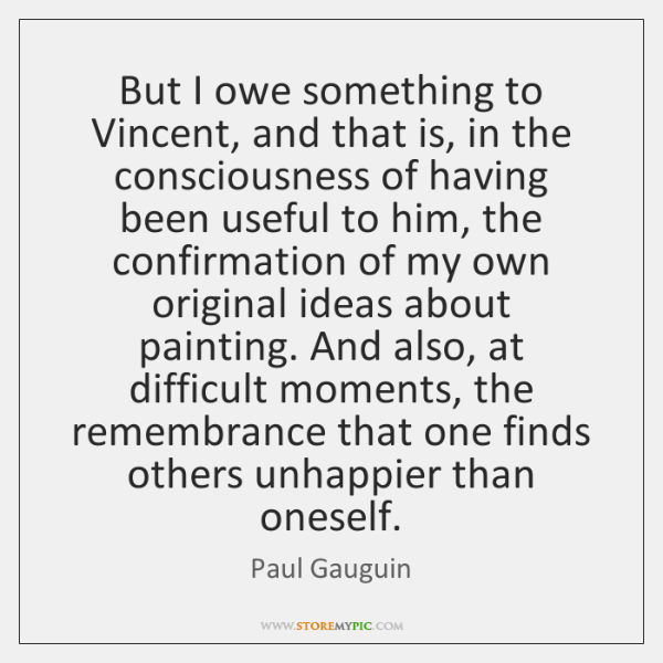But I owe something to Vincent, and that is, in the consciousness ...