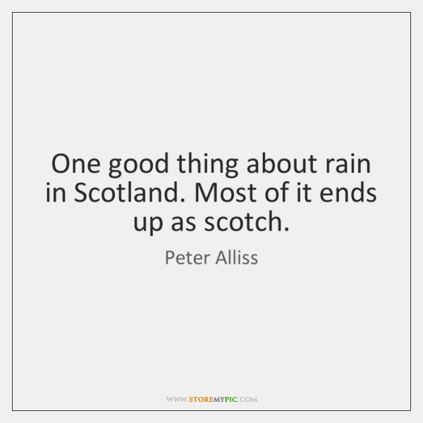 One good thing about rain in Scotland. Most of it ends up ...