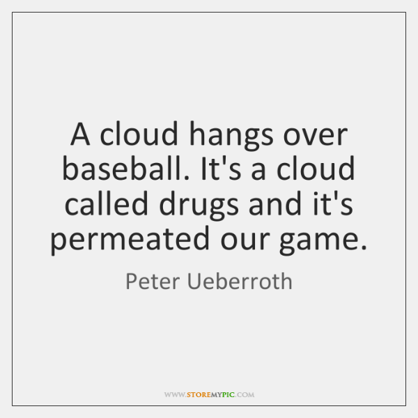A cloud hangs over baseball. It's a cloud called drugs and it's ...