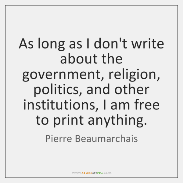 As long as I don't write about the government, religion, politics, and ...