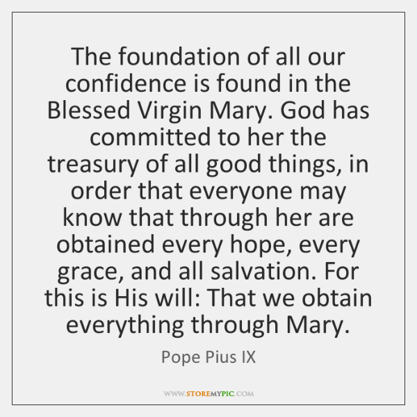 The foundation of all our confidence is found in the Blessed Virgin ...