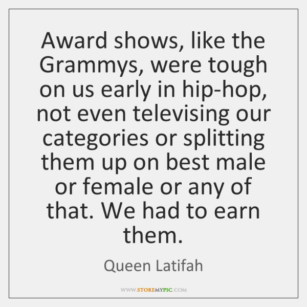 Award shows, like the Grammys, were tough on us early in hip-hop, ...