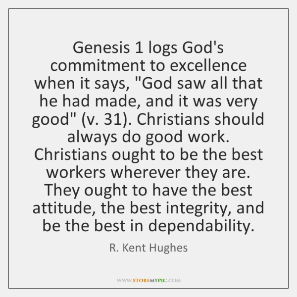Genesis 1 logs God's commitment to excellence when it says,
