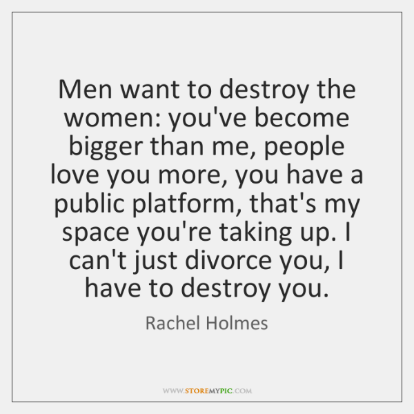 Men want to destroy the women: you've become bigger than me, people ...