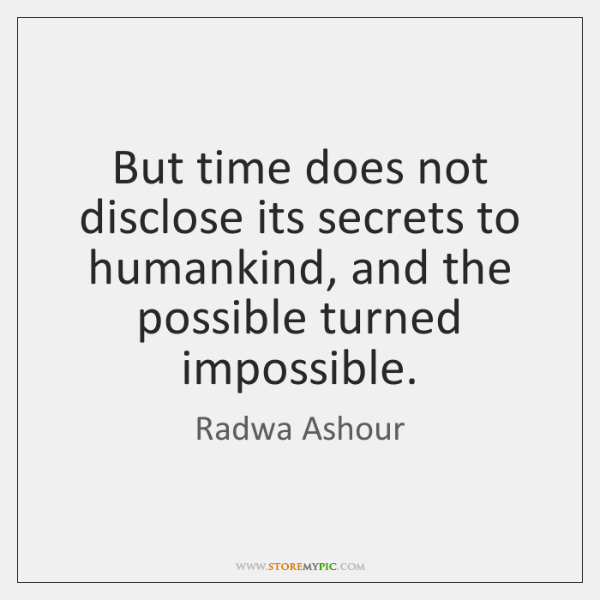 But time does not disclose its secrets to humankind, and the possible ...