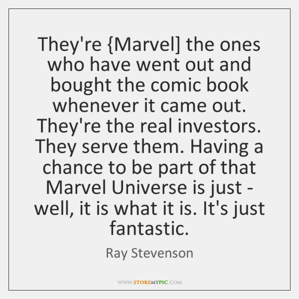 They're {Marvel] the ones who have went out and bought the comic ...