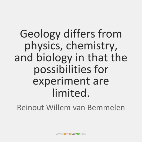 Geology differs from physics, chemistry, and biology in that the possibilities for ...