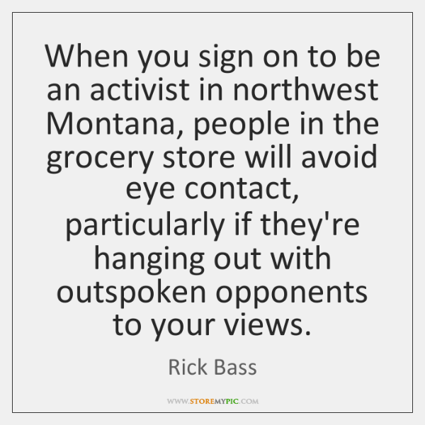 When you sign on to be an activist in northwest Montana, people ...