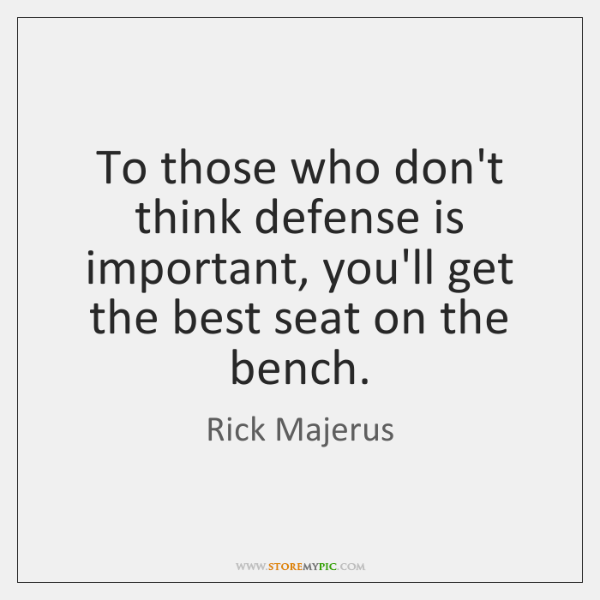 To those who don't think defense is important, you'll get the best ...