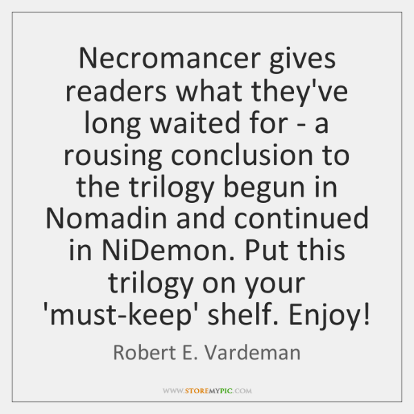 Necromancer gives readers what they've long waited for - a rousing conclusion ...