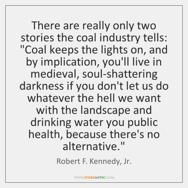 There are really only two stories the coal industry tells:
