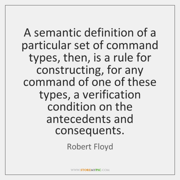 A semantic definition of a particular set of command types, then, is ...