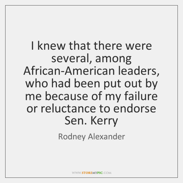 I knew that there were several, among African-American leaders, who had been ...