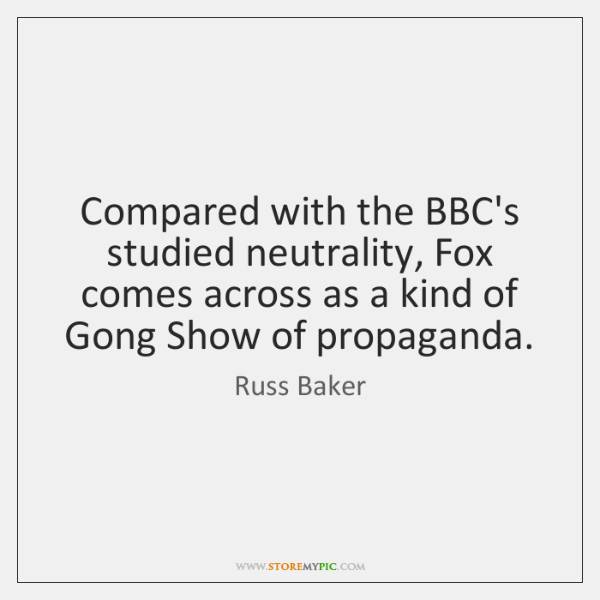 Compared with the BBC's studied neutrality, Fox comes across as a kind ...