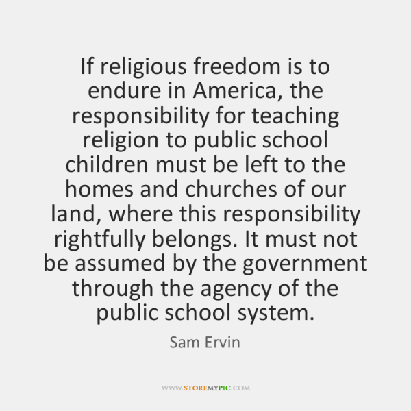If religious freedom is to endure in America, the responsibility for teaching ...