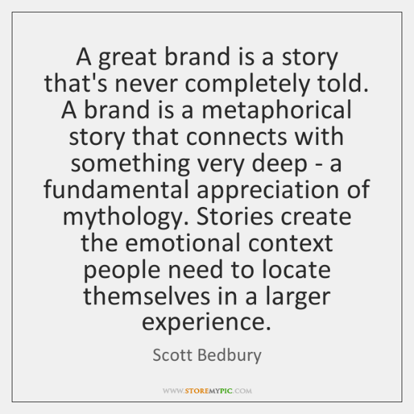 A great brand is a story that's never completely told. A brand ...