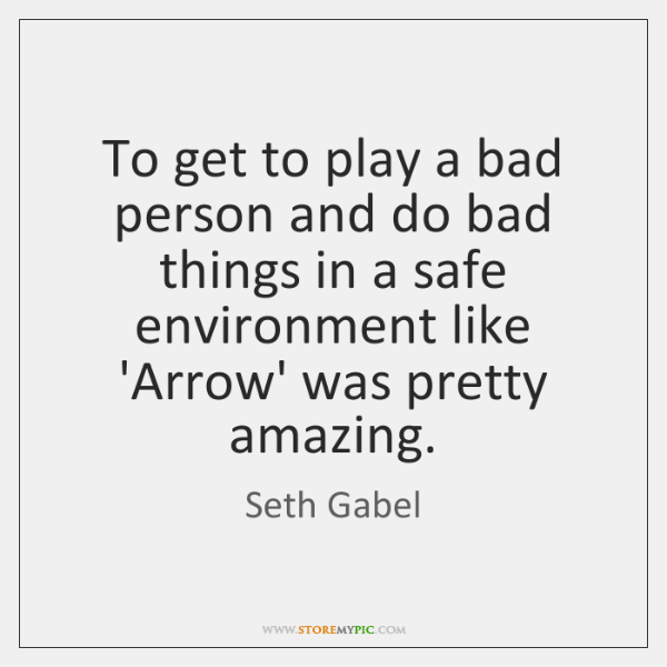 To get to play a bad person and do bad things in ...