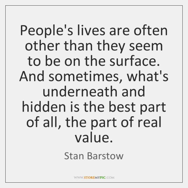 People's lives are often other than they seem to be on the ...