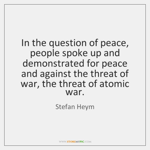 In the question of peace, people spoke up and demonstrated for peace ...