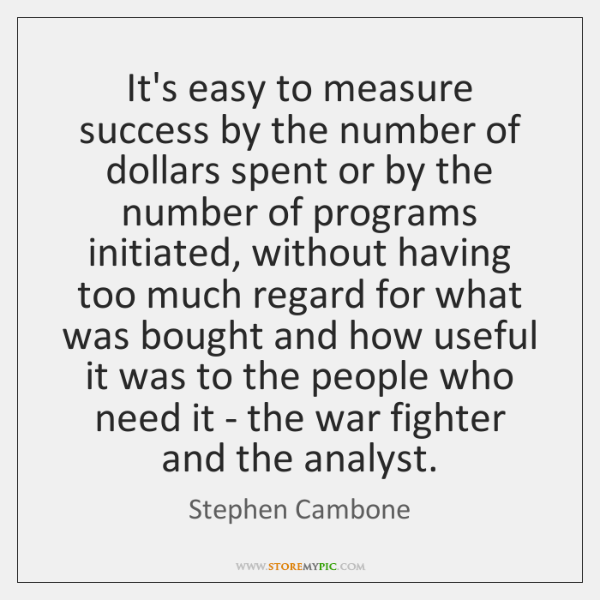 It's easy to measure success by the number of dollars spent or ...