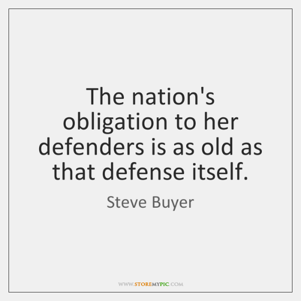 The nation's obligation to her defenders is as old as that defense ...