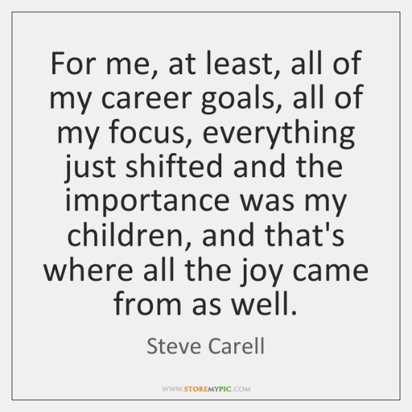 For me, at least, all of my career goals, all of my ...